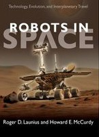 """""""Robots in Space: Technology, Evolution and Interplanetary Travel"""" by Roger D. Launius and Howard E. McCurdy"""