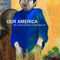 Our America: The Latino Presence in American Art by E. Carmen Ramos