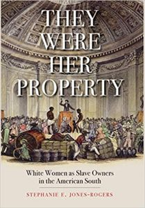 Book cover: They were her property, White Women as Slave Owners by Staphanie E. Jones-Rogers
