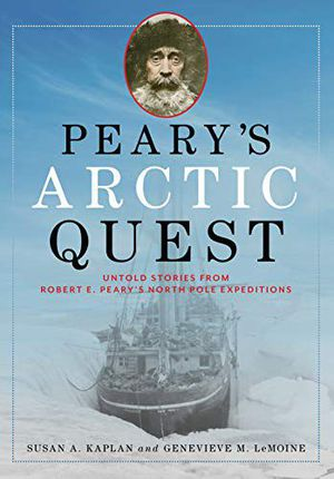 Book cover: Peary's Arctic Quest: Untold Stories from Robert E.Pary's North Pole Expeditions