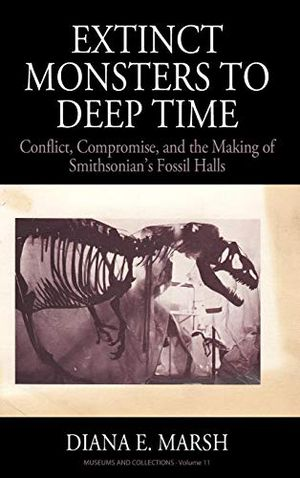 Book cover: Extinct monsters in Deep Time: Conflict, Compromise and the Making of Smithsonian's Fossil Halls