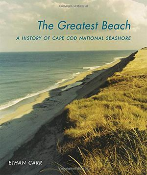 Book cover: The Greatest Beach: A history of the Cape Cod National Seashore